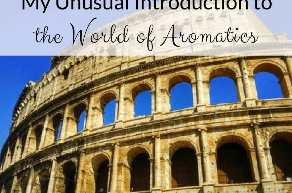 My Unusual Introduction to the World of Aromatics