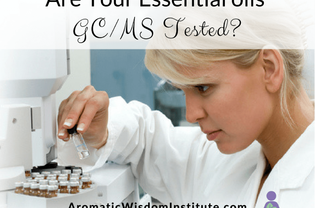 Are Your Essential Oils GC/MS Tested?