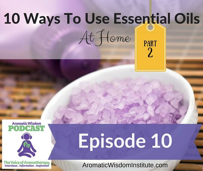 AWP Episode 010:  Ways to Use Essential Oils at Home – Part 2