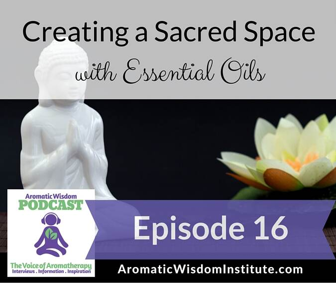 AWP 016: Creating a Sacred Space with Essential Oils