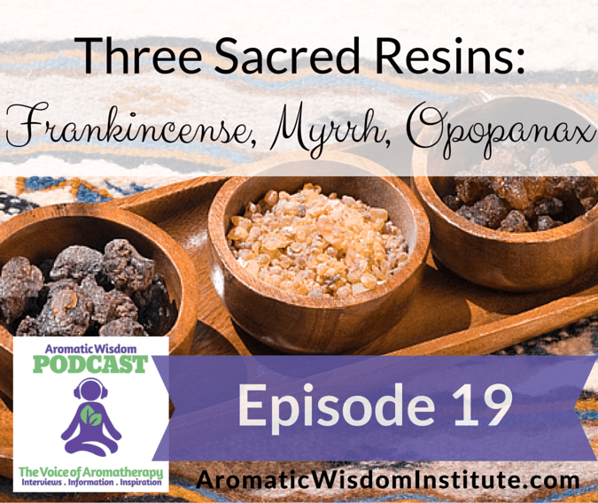AWP 019: Three Sacred Resins: Frankincense, Myrrh and Opopanax