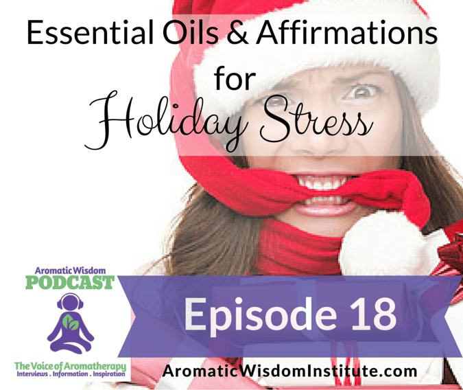 AWP 018: Essential Oils and Affirmations for Holiday Stress