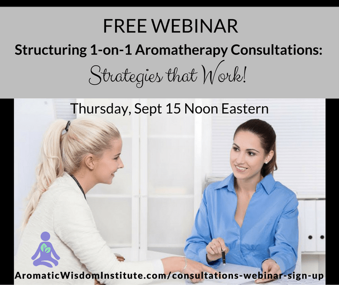 Free Webinar!  How to Structure 1-on-1 Aromatherapy Consultations:  Strategies That Work!