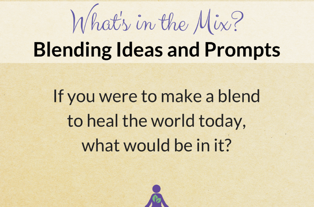 What's in the Mix? Make a Blend to Heal the World