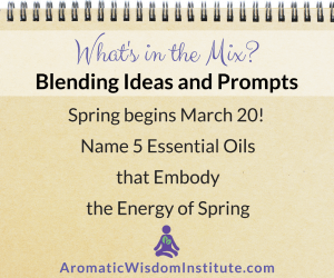 What's in the Mix? Name 5 Essential Oils that Embody the Energy of Spring!