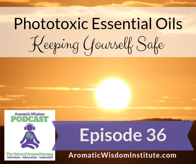 AWP 036: Phototoxic Essential Oils – Keeping Yourself Safe