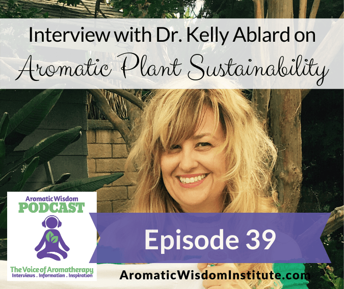 AWP 039: Aromatic Plant Sustainability featuring Dr. Kelly Ablard