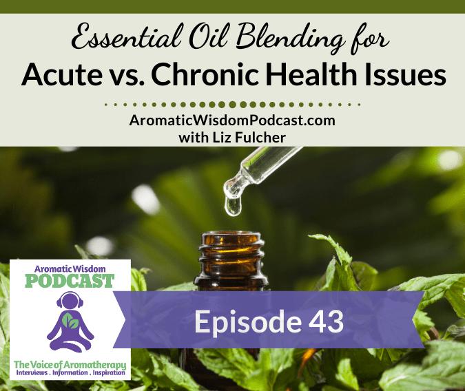 AWP 043: EO Blending for Acute vs Chronic Health Issues